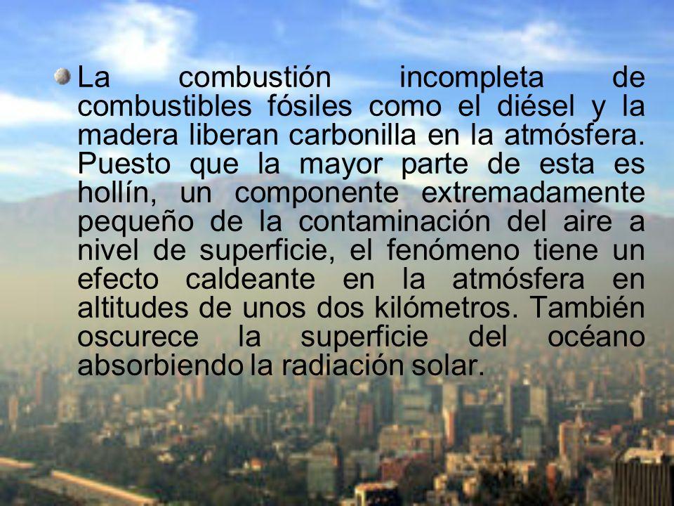 La combustión incompleta de combustibles fósiles como el diésel y la madera liberan carbonilla en la atmósfera. Puesto que la mayor parte de esta es h