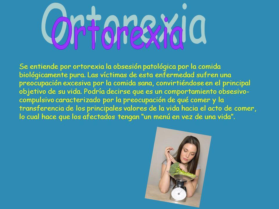Se entiende por ortorexia la obsesión patológica por la comida biológicamente pura. Las víctimas de esta enfermedad sufren una preocupación excesiva p