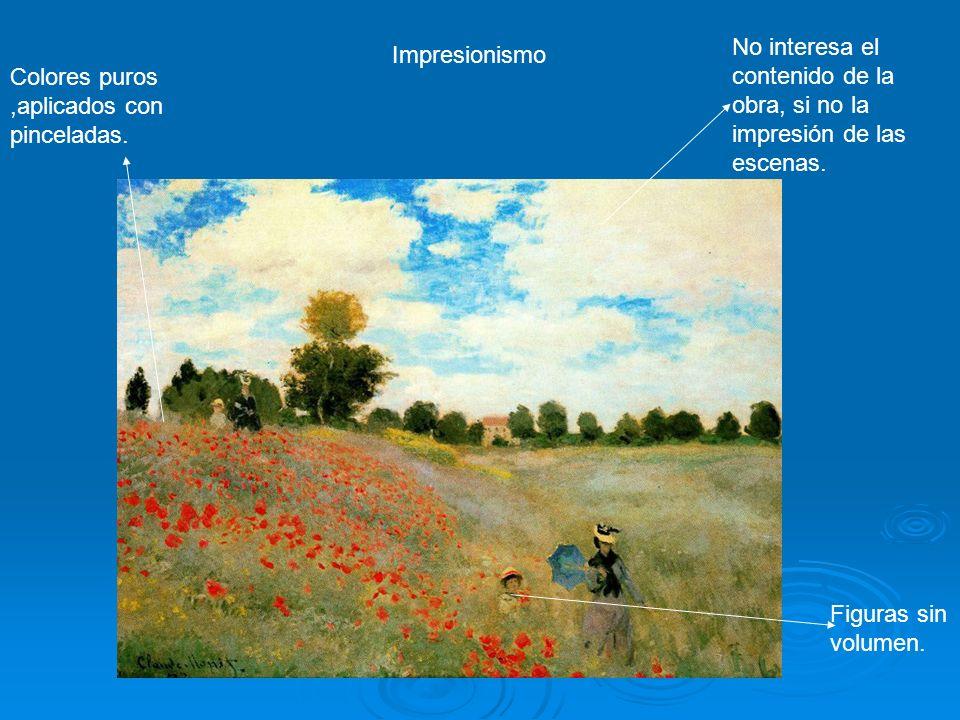 Impresionismo No interesa el contenido de la obra, si no la impresión de las escenas. Figuras sin volumen. Colores puros,aplicados con pinceladas.