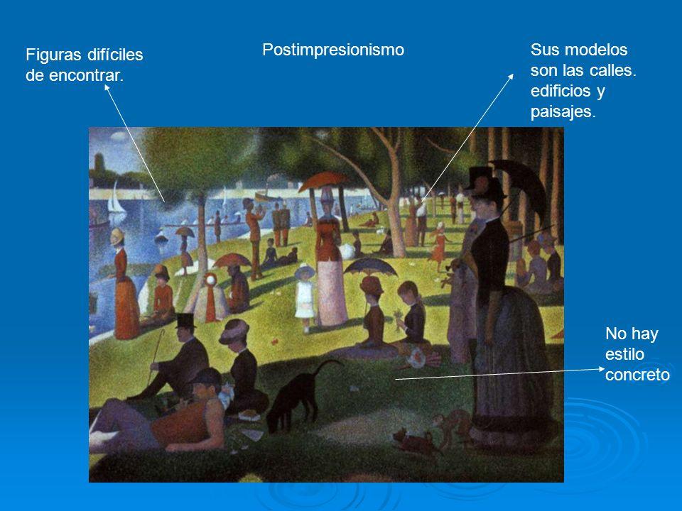 PostimpresionismoSus modelos son las calles. edificios y paisajes. Figuras difíciles de encontrar. No hay estilo concreto