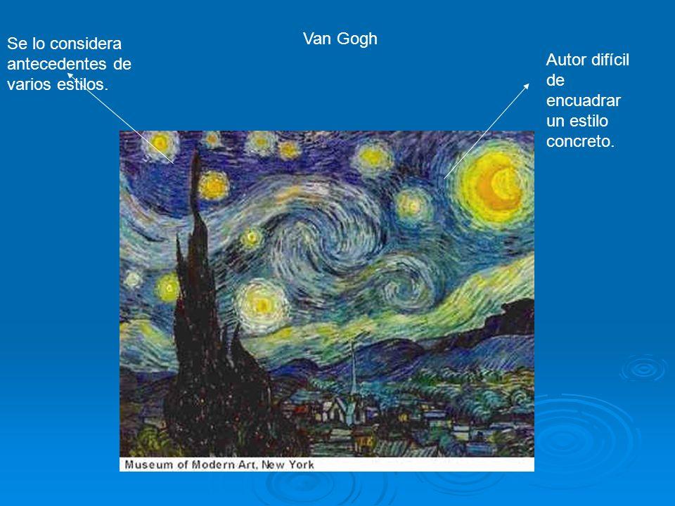 Van Gogh Autor difícil de encuadrar un estilo concreto. Se lo considera antecedentes de varios estilos.