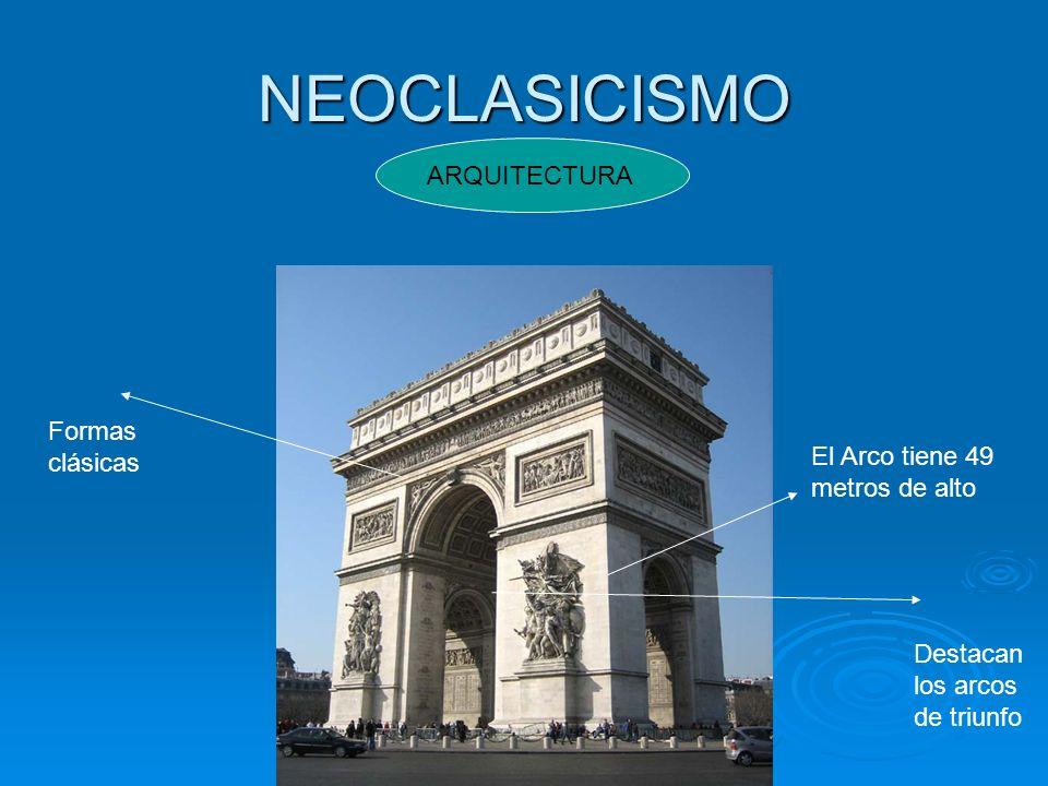 NEOCLASICISMO ARQUITECTURA Destacan los arcos de triunfo Formas clásicas El Arco tiene 49 metros de alto