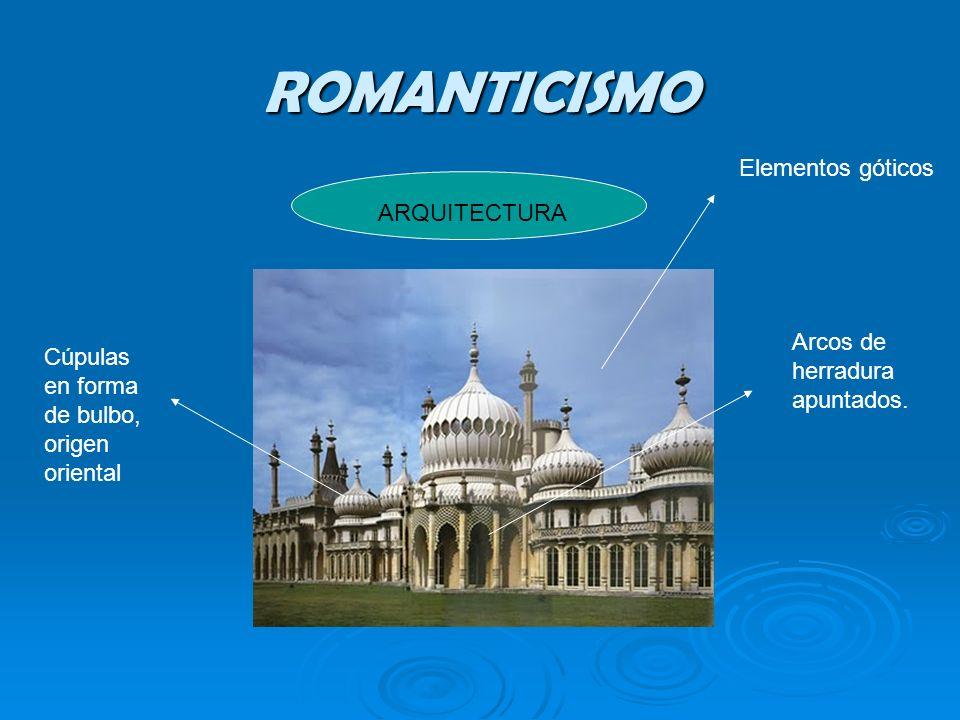 ROMANTICISMO ARQUITECTURA Cúpulas en forma de bulbo, origen oriental Arcos de herradura apuntados. Elementos góticos
