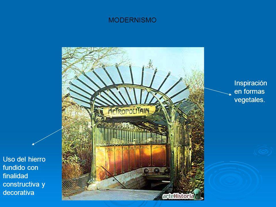 MODERNISMO Inspiración en formas vegetales. Uso del hierro fundido con finalidad constructiva y decorativa