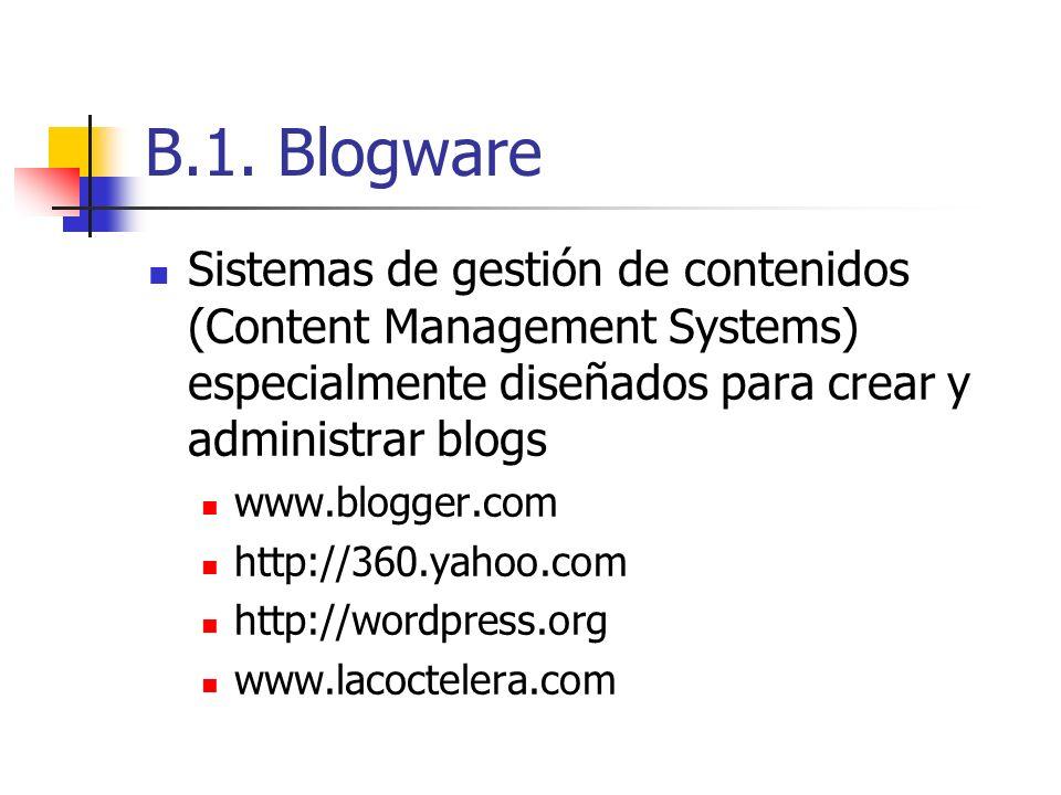 B.1. Blogware Sistemas de gestión de contenidos (Content Management Systems) especialmente diseñados para crear y administrar blogs www.blogger.com ht
