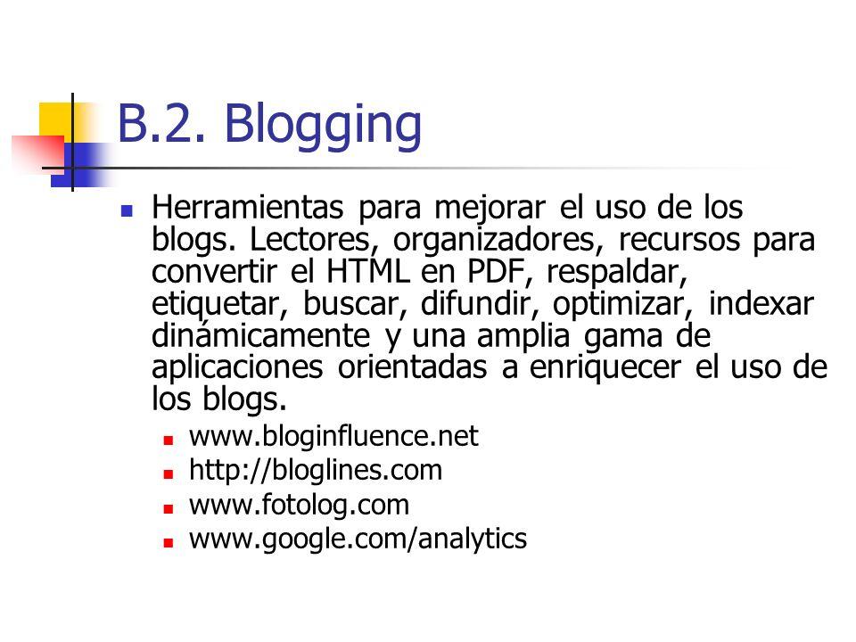 B.2. Blogging Herramientas para mejorar el uso de los blogs. Lectores, organizadores, recursos para convertir el HTML en PDF, respaldar, etiquetar, bu