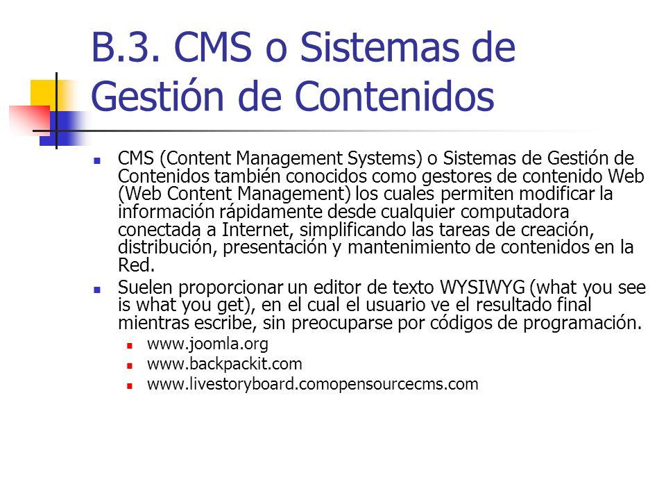 B.3. CMS o Sistemas de Gestión de Contenidos CMS (Content Management Systems) o Sistemas de Gestión de Contenidos también conocidos como gestores de c