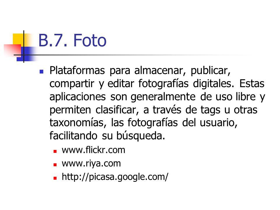B.7. Foto Plataformas para almacenar, publicar, compartir y editar fotografías digitales. Estas aplicaciones son generalmente de uso libre y permiten