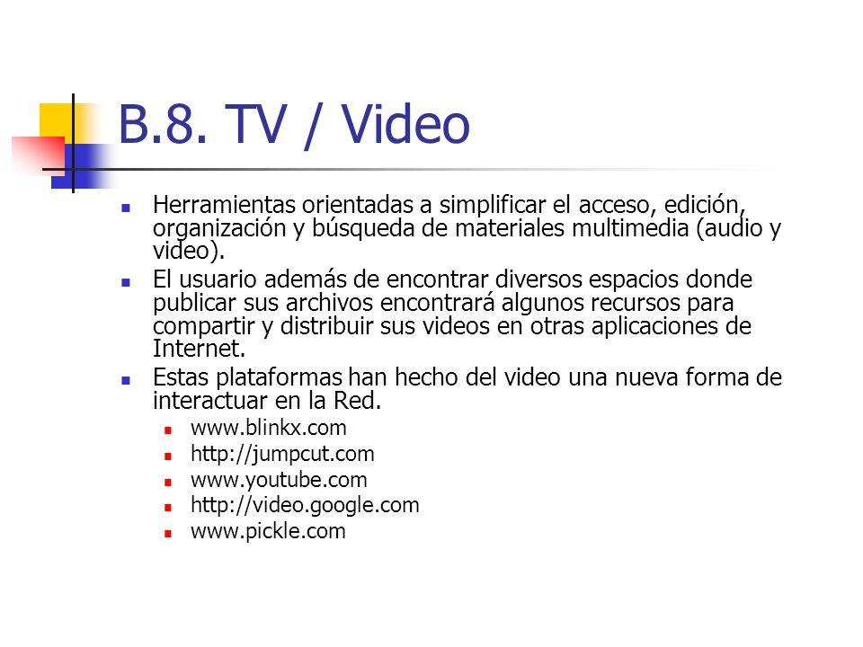 B.8. TV / Video Herramientas orientadas a simplificar el acceso, edición, organización y búsqueda de materiales multimedia (audio y video). El usuario