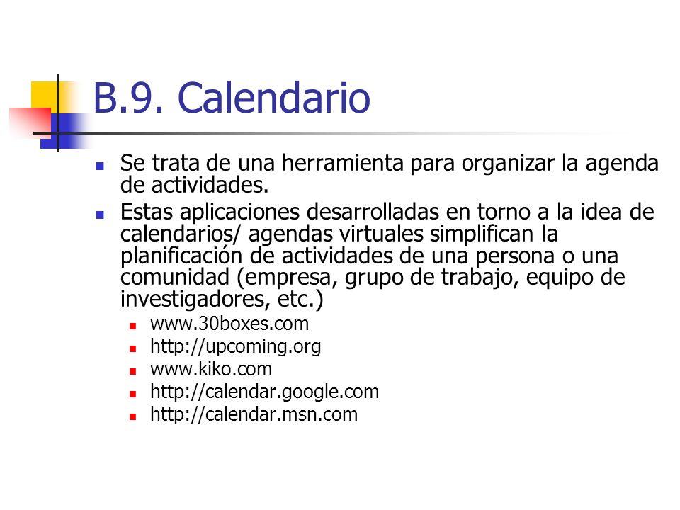 B.9. Calendario Se trata de una herramienta para organizar la agenda de actividades. Estas aplicaciones desarrolladas en torno a la idea de calendario