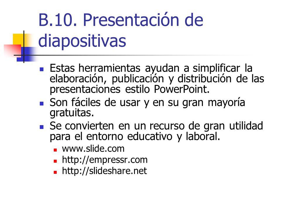 B.10. Presentación de diapositivas Estas herramientas ayudan a simplificar la elaboración, publicación y distribución de las presentaciones estilo Pow