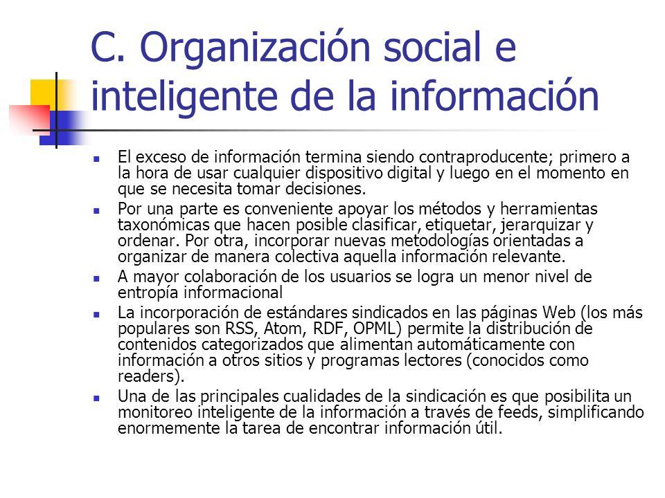 C. Organización social e inteligente de la información El exceso de información termina siendo contraproducente; primero a la hora de usar cualquier d