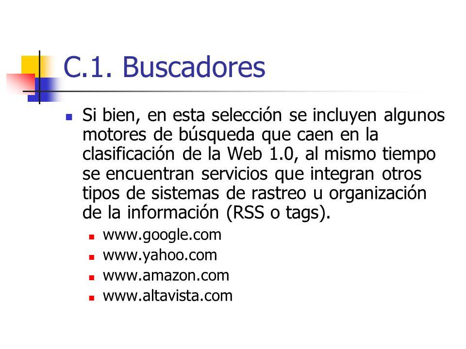 C.1. Buscadores Si bien, en esta selección se incluyen algunos motores de búsqueda que caen en la clasificación de la Web 1.0, al mismo tiempo se encu