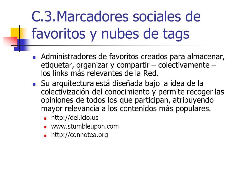 C.3.Marcadores sociales de favoritos y nubes de tags Administradores de favoritos creados para almacenar, etiquetar, organizar y compartir – colectiva