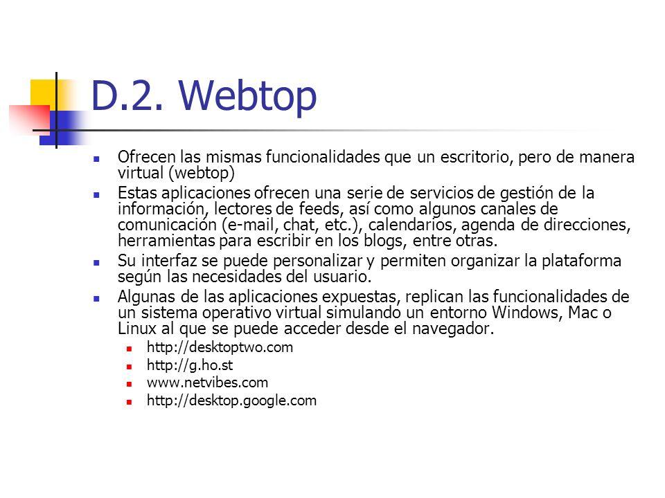 D.2. Webtop Ofrecen las mismas funcionalidades que un escritorio, pero de manera virtual (webtop) Estas aplicaciones ofrecen una serie de servicios de