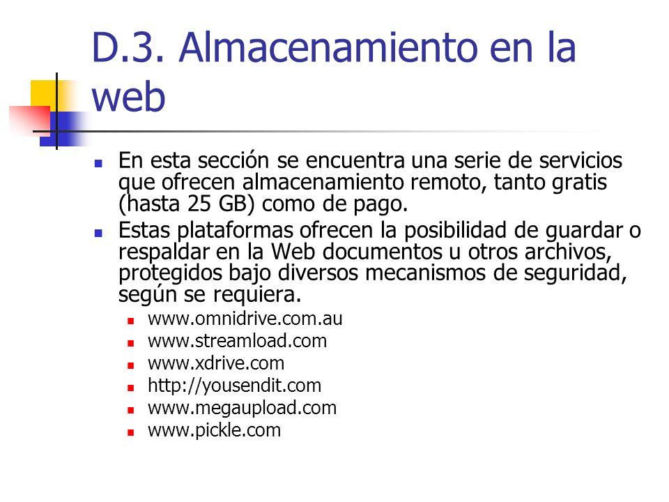 D.3. Almacenamiento en la web En esta sección se encuentra una serie de servicios que ofrecen almacenamiento remoto, tanto gratis (hasta 25 GB) como d