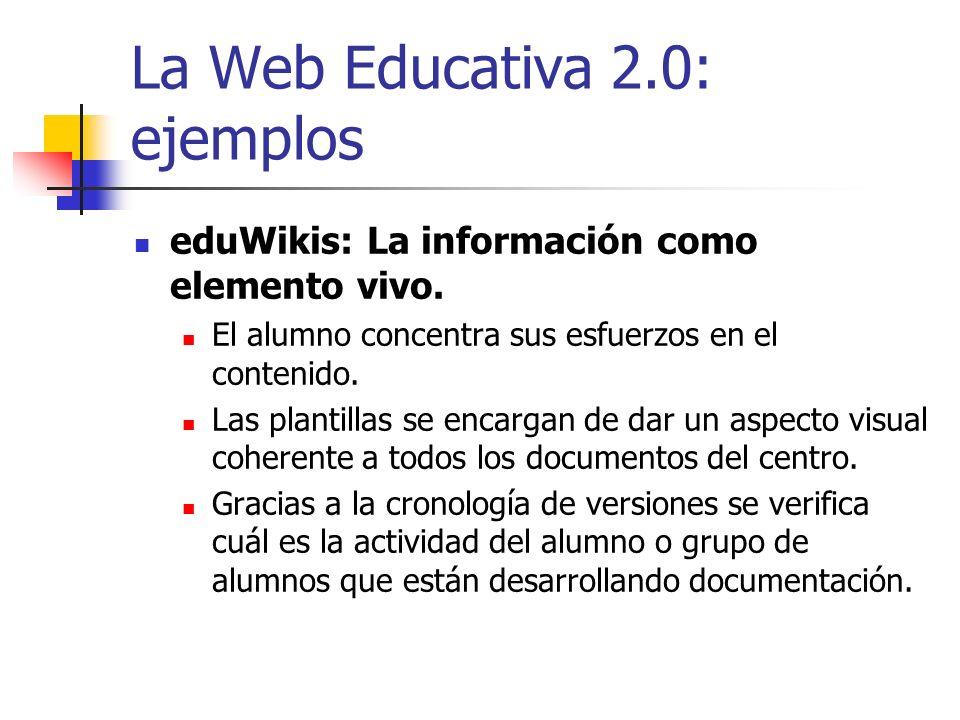 La Web Educativa 2.0: ejemplos eduWikis: La información como elemento vivo. El alumno concentra sus esfuerzos en el contenido. Las plantillas se encar
