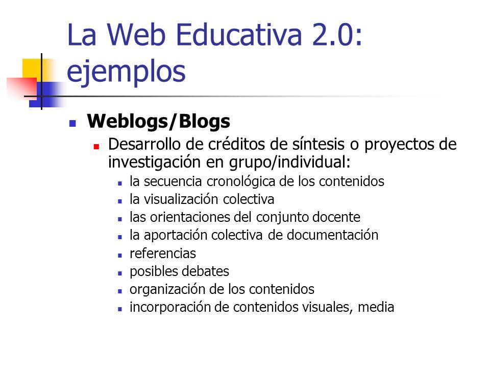 La Web Educativa 2.0: ejemplos Weblogs/Blogs Desarrollo de créditos de síntesis o proyectos de investigación en grupo/individual: la secuencia cronoló