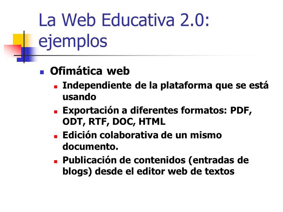 La Web Educativa 2.0: ejemplos Ofimática web Independiente de la plataforma que se está usando Exportación a diferentes formatos: PDF, ODT, RTF, DOC,