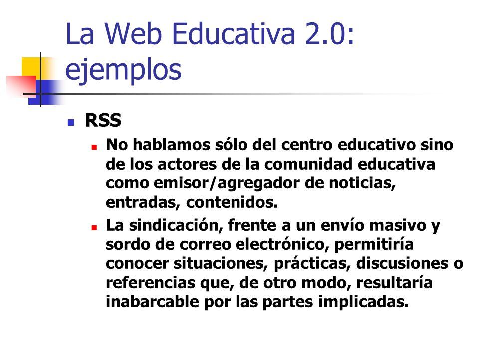 La Web Educativa 2.0: ejemplos RSS No hablamos sólo del centro educativo sino de los actores de la comunidad educativa como emisor/agregador de notici