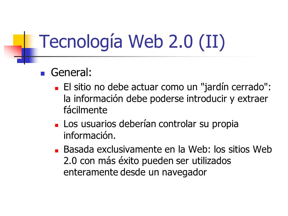 Tecnología Web 2.0 (II) General: El sitio no debe actuar como un