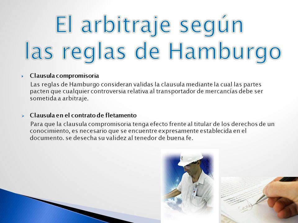 Clausula compromisoria Las reglas de Hamburgo consideran validas la clausula mediante la cual las partes pacten que cualquier controversia relativa al