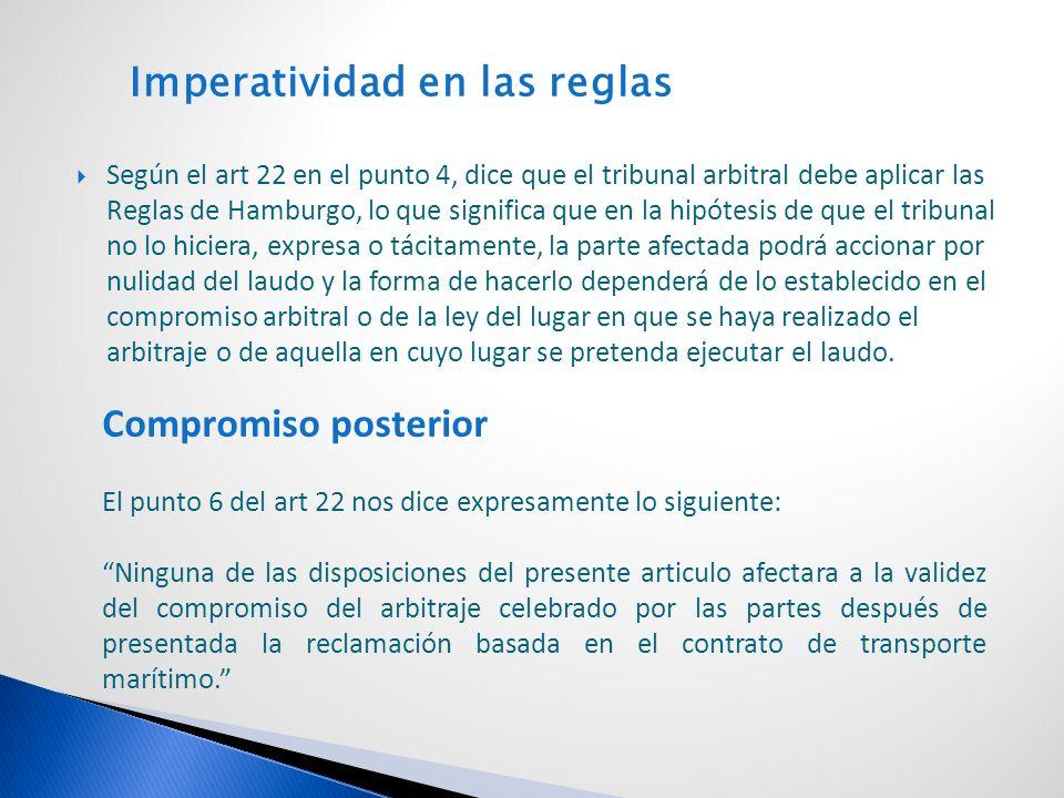 Imperatividad en las reglas Según el art 22 en el punto 4, dice que el tribunal arbitral debe aplicar las Reglas de Hamburgo, lo que significa que en