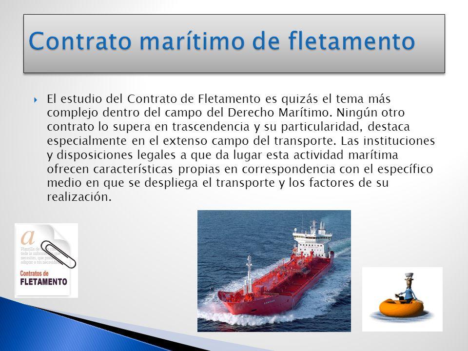 El estudio del Contrato de Fletamento es quizás el tema más complejo dentro del campo del Derecho Marítimo. Ningún otro contrato lo supera en trascend