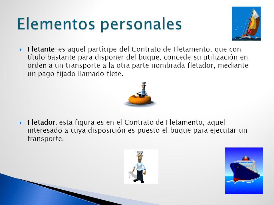Fletante: es aquel partícipe del Contrato de Fletamento, que con título bastante para disponer del buque, concede su utilización en orden a un transpo