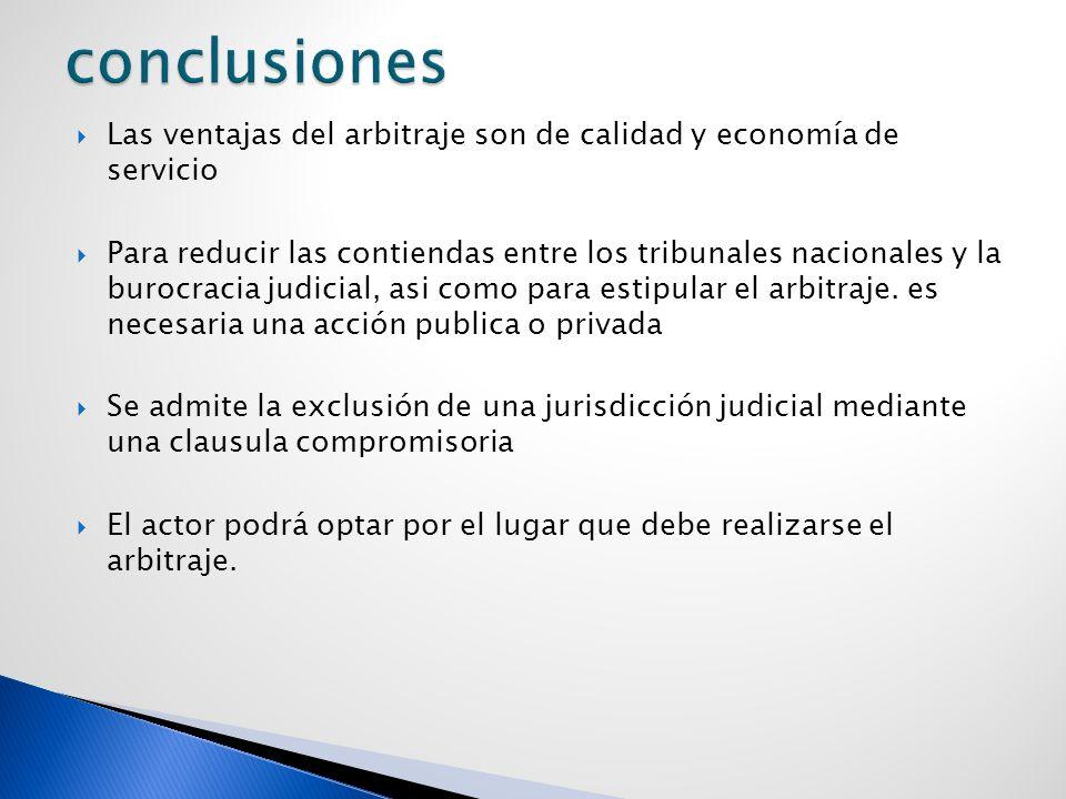Las ventajas del arbitraje son de calidad y economía de servicio Para reducir las contiendas entre los tribunales nacionales y la burocracia judicial,