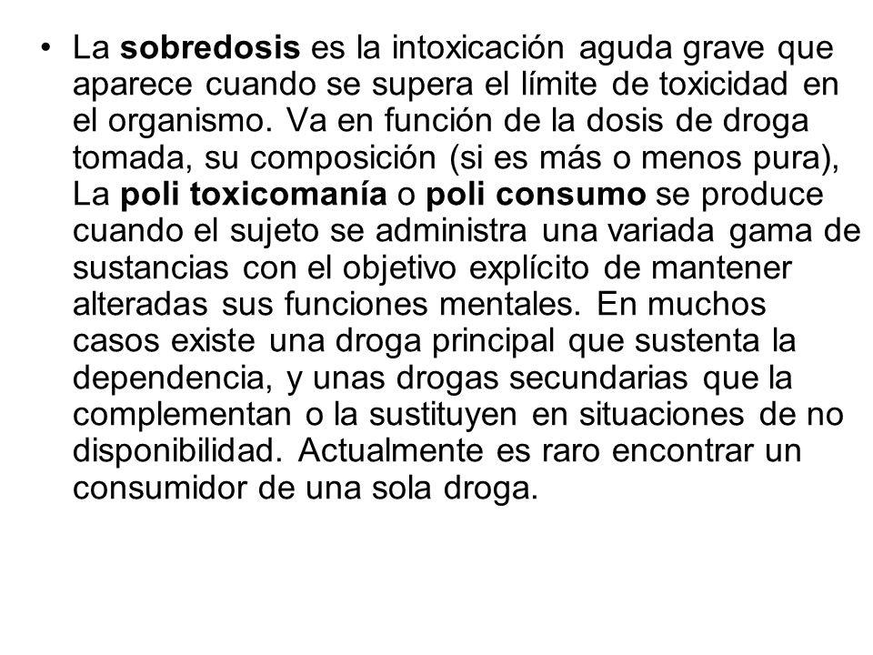 La sobredosis es la intoxicación aguda grave que aparece cuando se supera el límite de toxicidad en el organismo. Va en función de la dosis de droga t