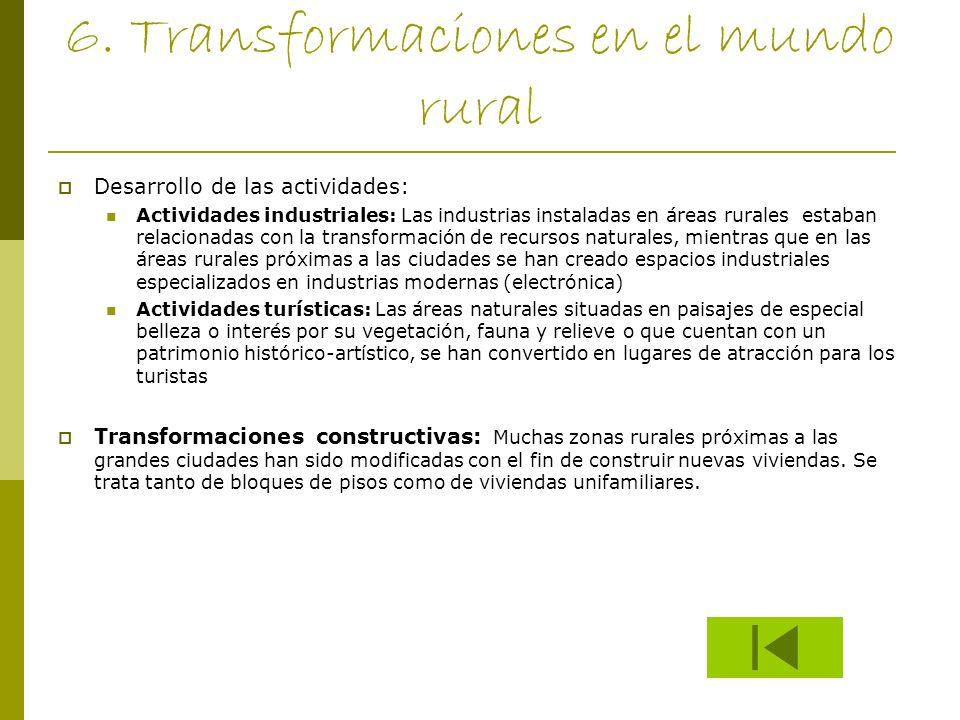 6. Transformaciones en el mundo rural Desarrollo de las actividades: Actividades industriales: Las industrias instaladas en áreas rurales estaban rela