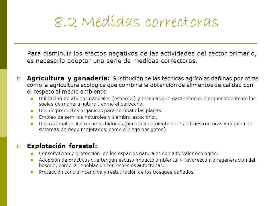 8.2 Medidas correctoras Para disminuir los efectos negativos de las actividades del sector primario, es necesario adoptar una serie de medidas correct