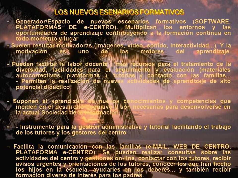 LOS NUEVOS ESENARIOS FORMATIVOS - Generador/Espacio de nuevos escenarios formativos (SOFTWARE, PLATAFORMAS DE e-CENTRO). Multiplican los entornos y la