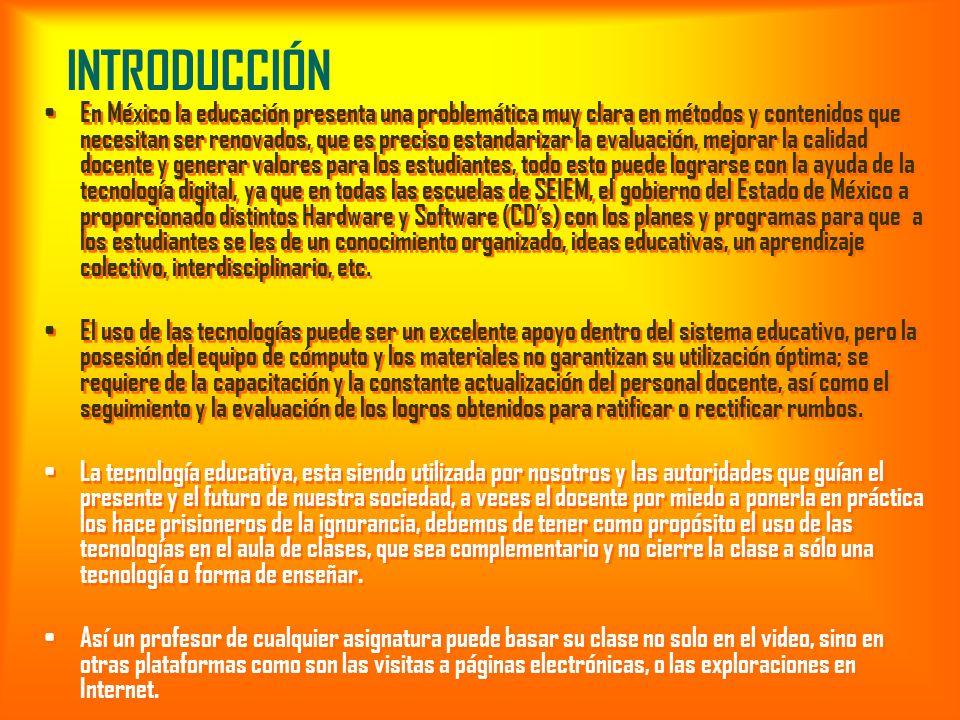 INTRODUCCIÓN En México la educación presenta una problemática muy clara en métodos y contenidos que necesitan ser renovados, que es preciso estandariz