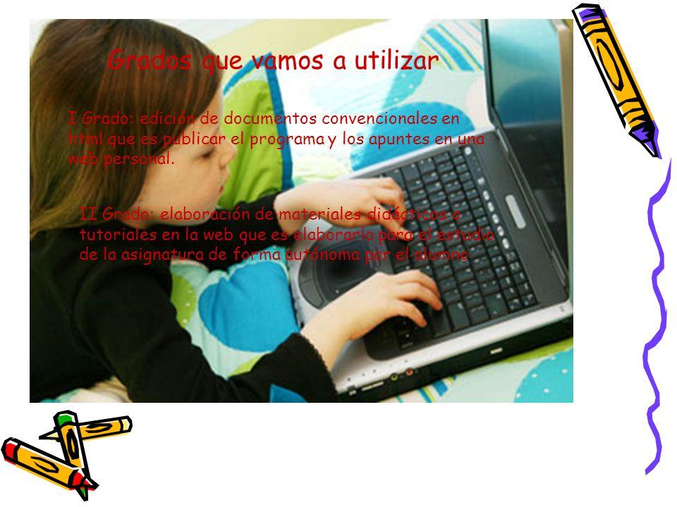 Grados que vamos a utilizar I Grado: edición de documentos convencionales en html que es publicar el programa y los apuntes en una web personal. II Gr