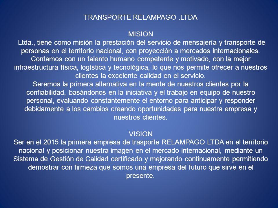 TRANSPORTE RELAMPAGO.LTDA MISION Ltda., tiene como misión la prestación del servicio de mensajería y transporte de personas en el territorio nacional,