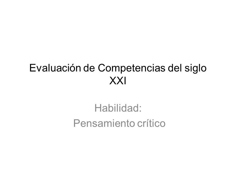 Evaluación de Competencias del siglo XXI Habilidad: Pensamiento crítico