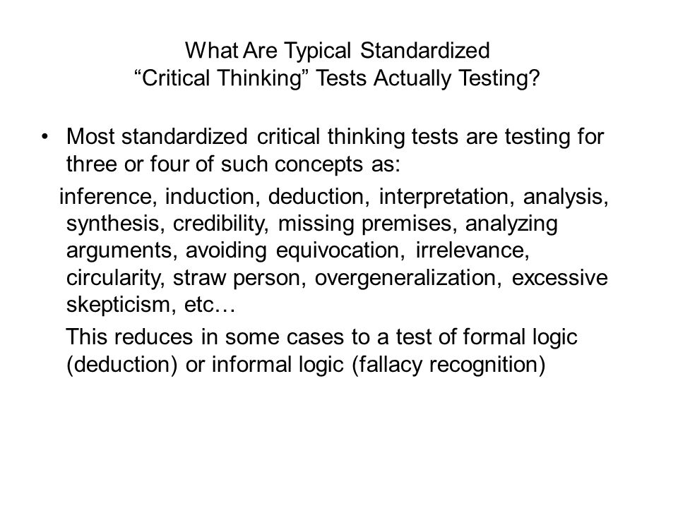 What Are Typical Standardized Critical Thinking Tests Actually Testing? Most standardized critical thinking tests are testing for three or four of suc