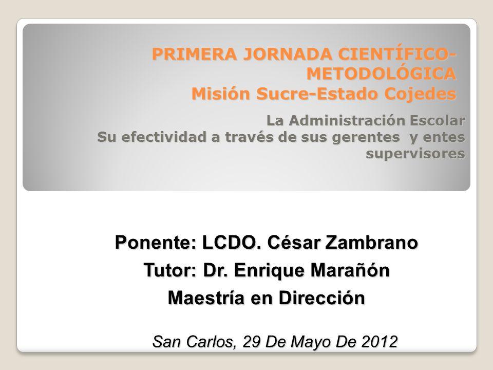PRIMERA JORNADA CIENTÍFICO- METODOLÓGICA Misión Sucre-Estado Cojedes La Administración Escolar Su efectividad a través de sus gerentes y entes supervisores Ponente: LCDO.