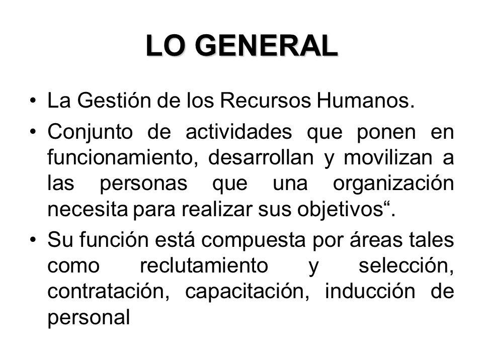 LO GENERAL La Gestión de los Recursos Humanos.