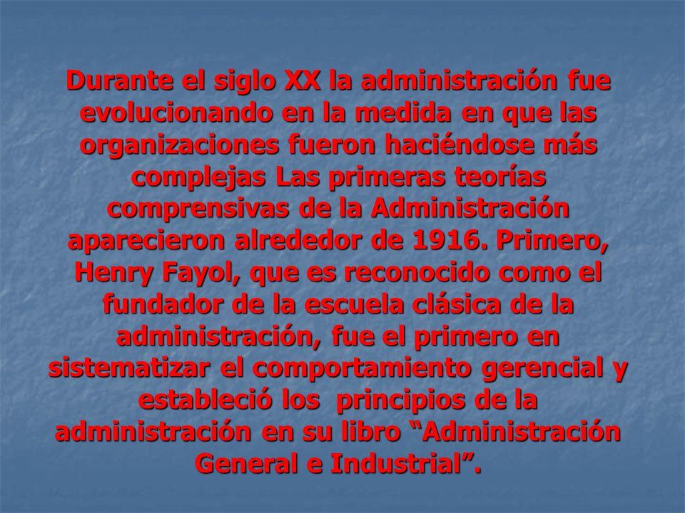 Durante el siglo XX la administración fue evolucionando en la medida en que las organizaciones fueron haciéndose más complejas Las primeras teorías comprensivas de la Administración aparecieron alrededor de 1916.