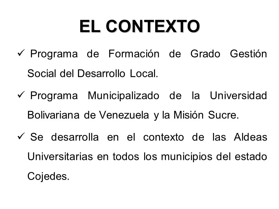 EL CONTEXTO Programa de Formación de Grado Gestión Social del Desarrollo Local. Programa Municipalizado de la Universidad Bolivariana de Venezuela y l