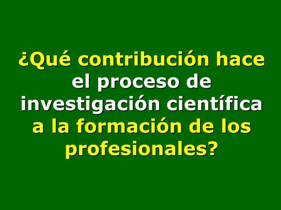 ¿Qué contribución hace el proceso de investigación científica a la formación de los profesionales?