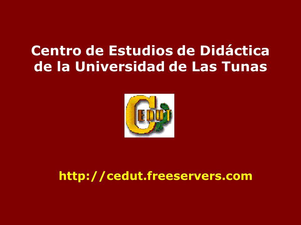 Centro de Estudios de Didáctica de la Universidad de Las Tunas http://cedut.freeservers.com