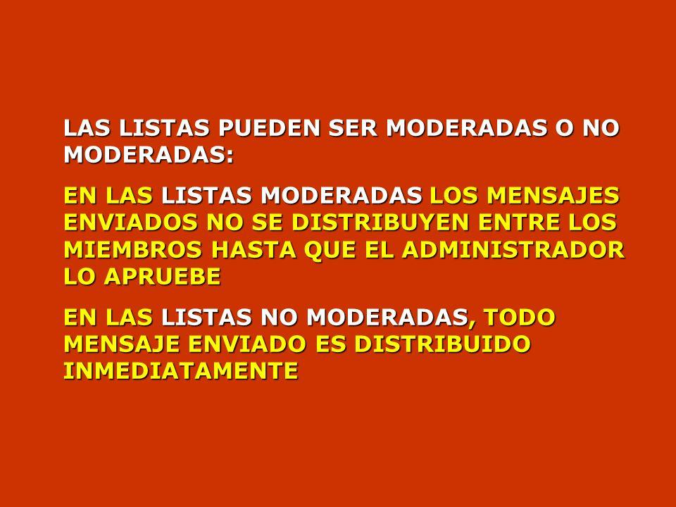 LAS LISTAS PUEDEN SER MODERADAS O NO MODERADAS: EN LAS LISTAS MODERADAS LOS MENSAJES ENVIADOS NO SE DISTRIBUYEN ENTRE LOS MIEMBROS HASTA QUE EL ADMINISTRADOR LO APRUEBE EN LAS LISTAS NO MODERADAS, TODO MENSAJE ENVIADO ES DISTRIBUIDO INMEDIATAMENTE