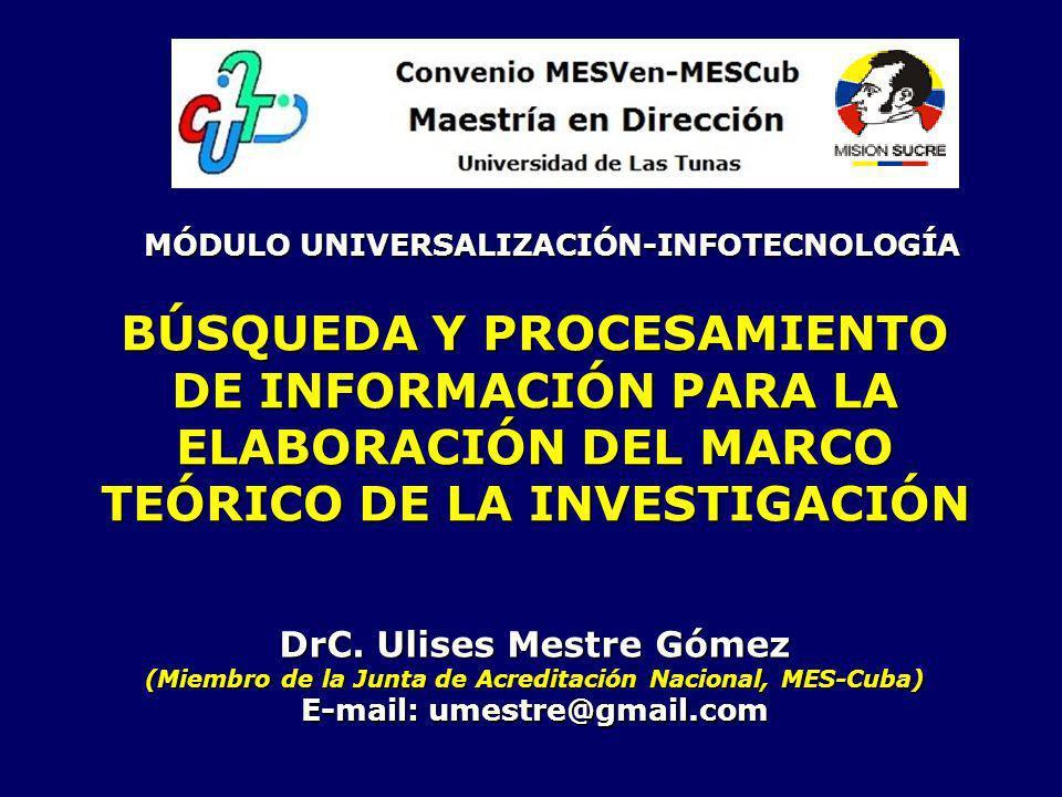 BÚSQUEDA Y PROCESAMIENTO DE INFORMACIÓN PARA LA ELABORACIÓN DEL MARCO TEÓRICO DE LA INVESTIGACIÓN DrC. Ulises Mestre Gómez (Miembro de la Junta de Acr