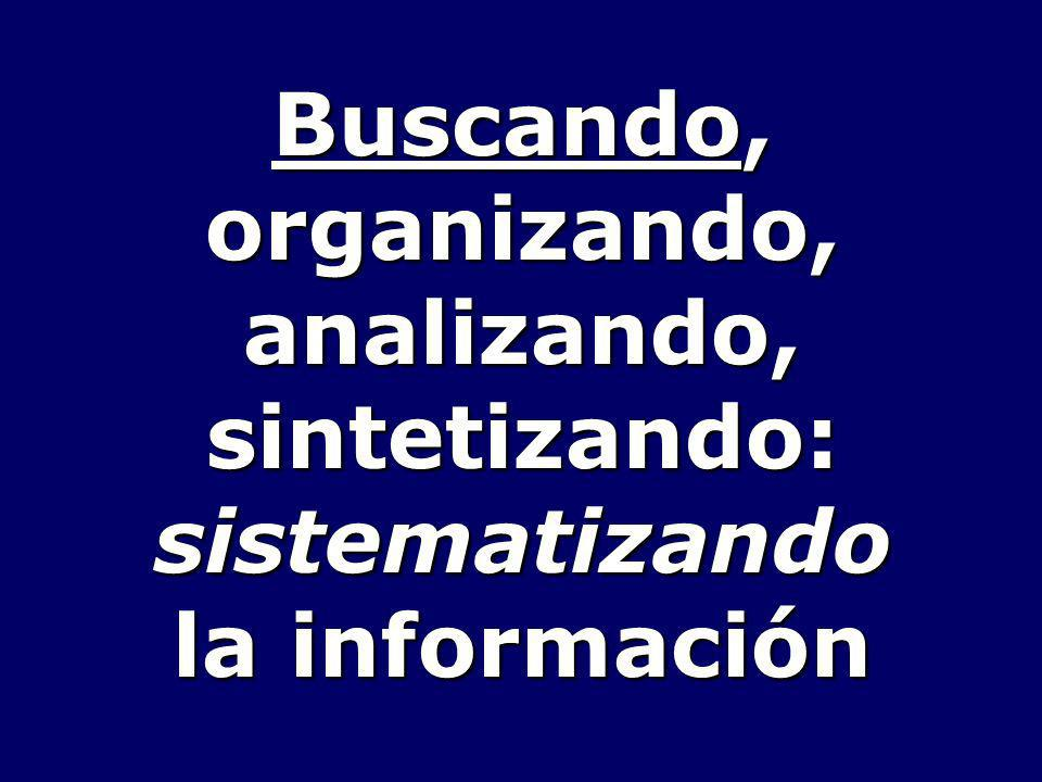 Buscando, organizando, analizando, sintetizando: sistematizando la información