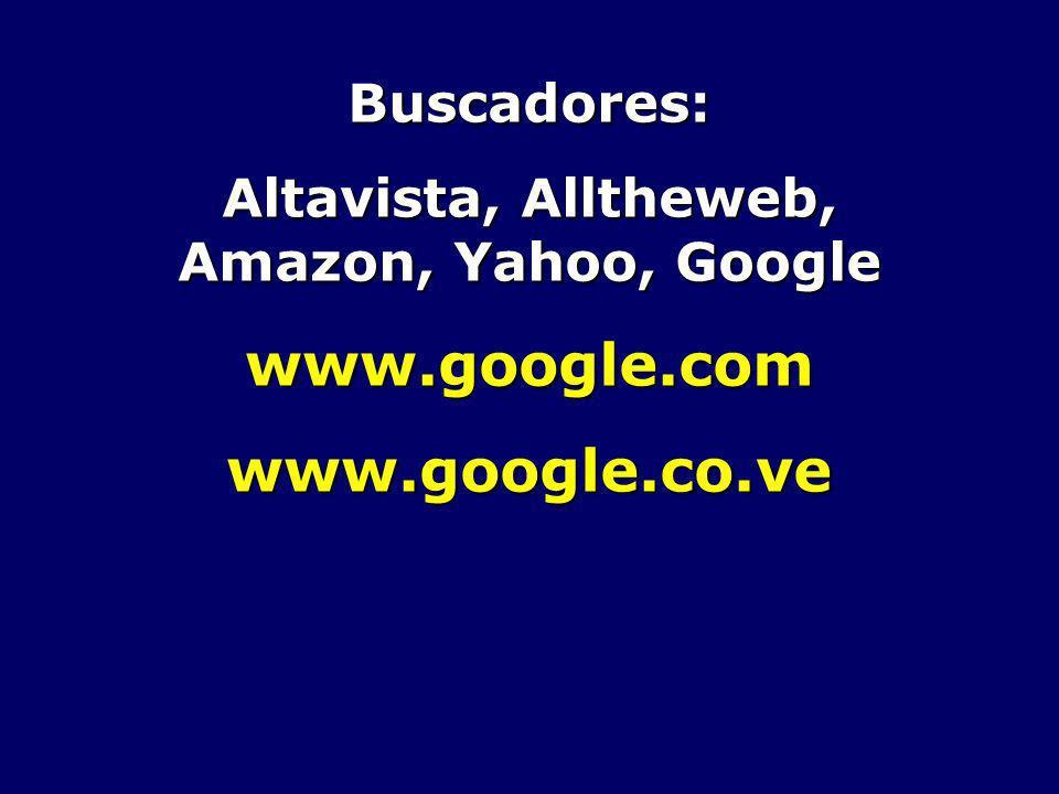 Buscadores: Altavista, Alltheweb, Amazon, Yahoo, Google www.google.comwww.google.co.ve