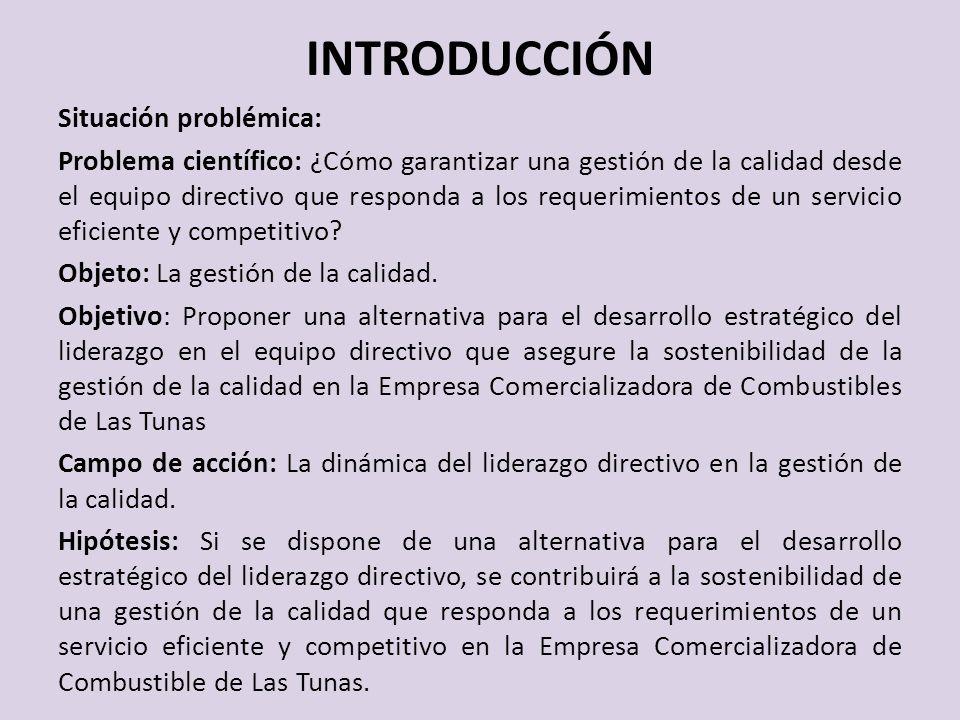 INTRODUCCIÓN Situación problémica: Problema científico: ¿Cómo garantizar una gestión de la calidad desde el equipo directivo que responda a los requerimientos de un servicio eficiente y competitivo.